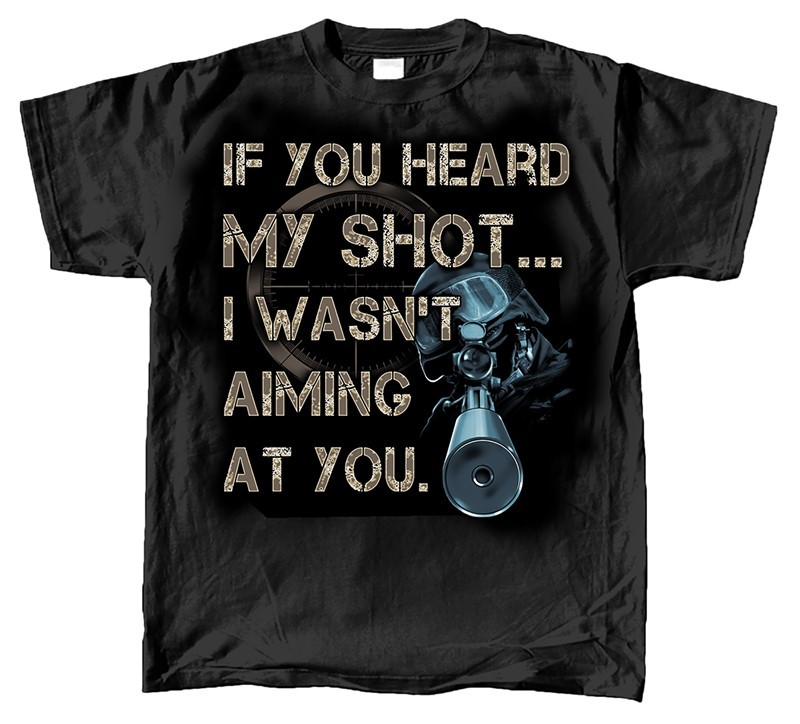 MILITARY IF YOU HEARD MY SHOT I WASN'T AIMING AT YOU | Joe Blow Tees