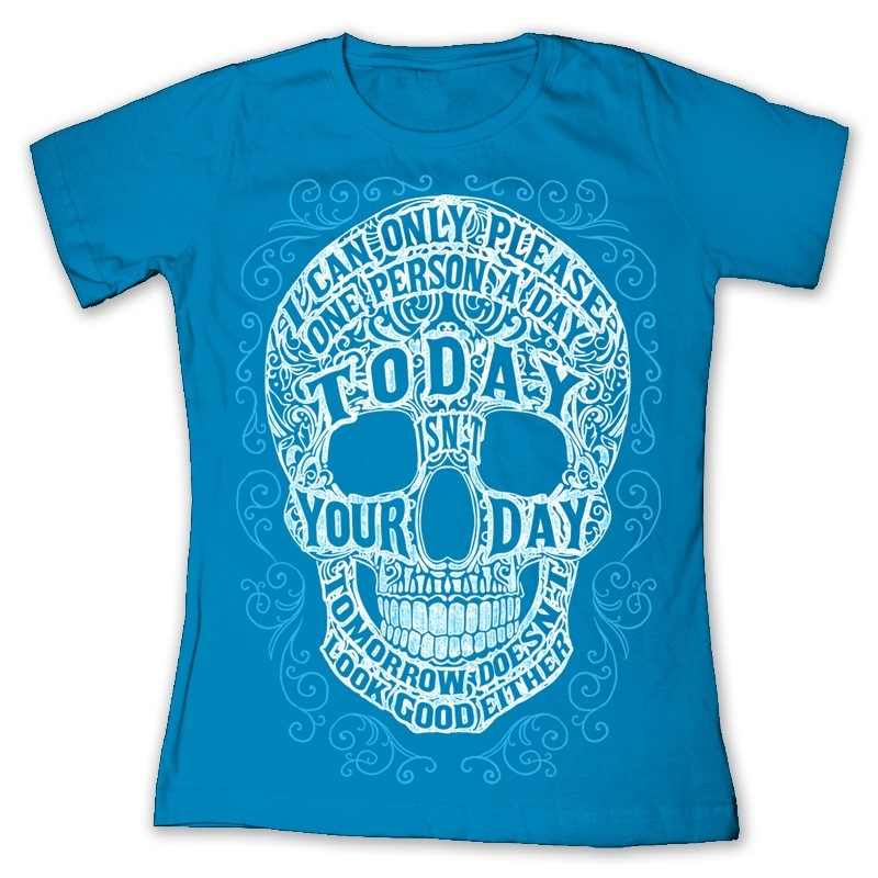 TODAY IS NOT YOUR DAY SKULL | Joe Blow Tees