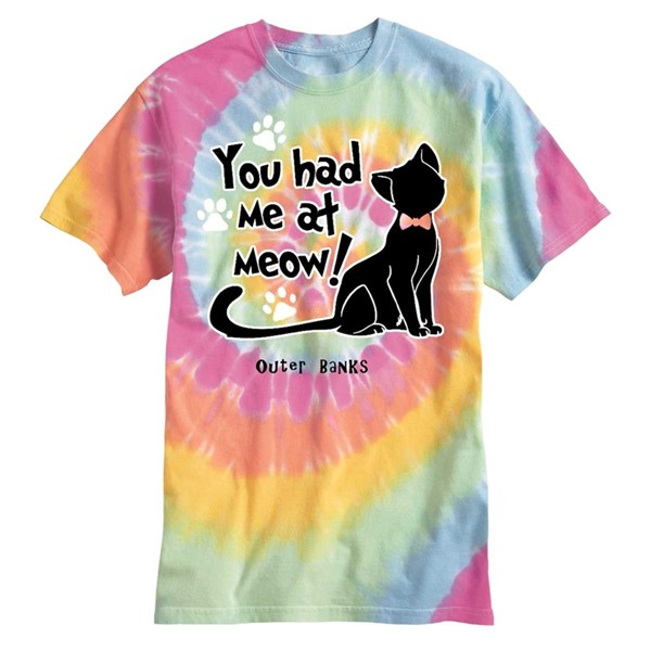 YOU HAD ME AT MEOW! - TIE DYE